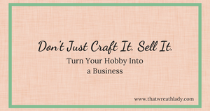 Don't Just Craft It.  Sell It.