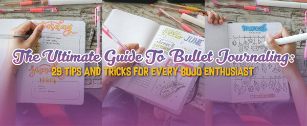 The Ultimate Guide To Bullet Journaling: 31 Tips and Tricks