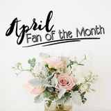 APRIL 2020 FAN OF THE MONTH CONTEST