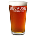 Because Coronavirus Etched Pint Glass 16oz
