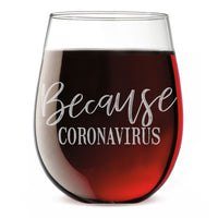 Because Coronavirus Etched Stemless Wine Glass