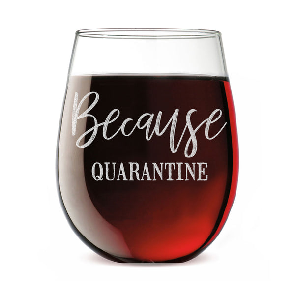 Because Quarantine Etched Stemless Wine Glass