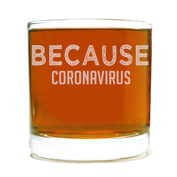 Because Coronavirus Etched Whiskey Rocks Cocktail Glass 11oz