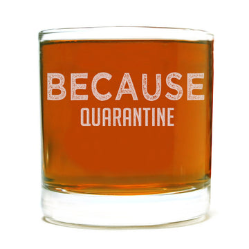 Because Quarantine Etched Whiskey Glass