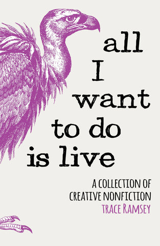 All I Want To Do Is Live: A Collection of Creative Nonfiction (PRE-ORDER)