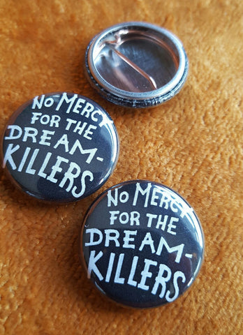 No Mercy for the Dreamkillers button - Pioneers Press