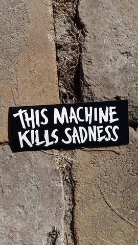 This Machine Kills Sadness Sticker