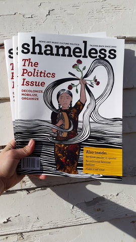 Shameless Issue 34 (Spring 2017): The Politics Issue: Decolonize, Mobilize, Organize