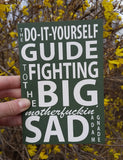 The Do-It-Yourself Guide to Fighting the Big Motherfuckin' Sad
