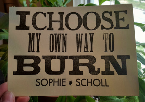 """I Choose My Own Way to Burn"" Letterpress Art Piece/Postcard"