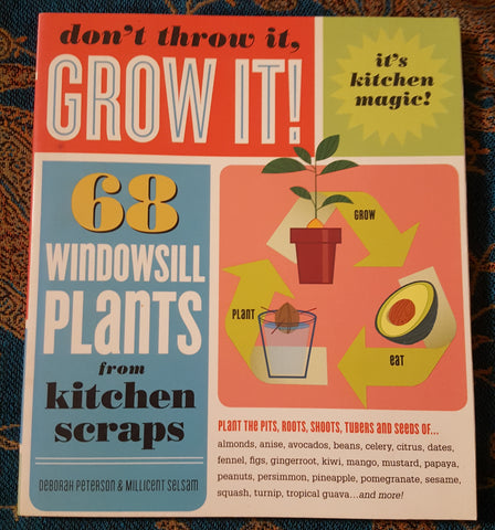 Don't Throw It, Grow It!: 68 windowsill plants from kitchen scraps (Used)