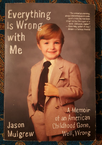 Everything Is Wrong with Me: A Memoir of an American Childhood Gone, Well, Wrong (Used)