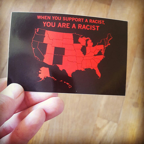 When You Support a Racist You are a Racist sticker