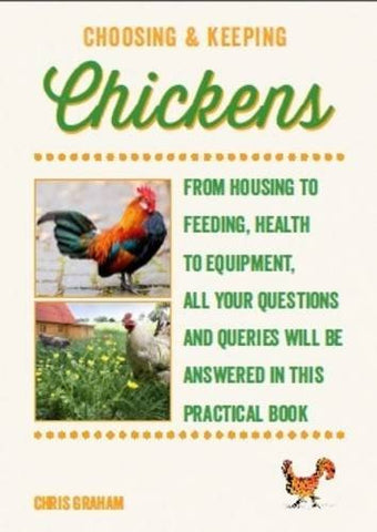 Choosing and Keeping Chickens: From Housing to Feeding, Health to Equipment, All Your Questions And Queries Will Be Answered in this Practical Book