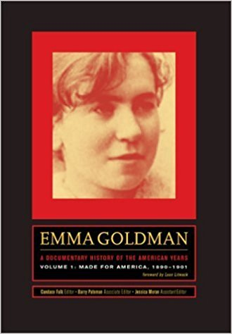 Emma Goldman: A Documentary History of the American Years, Vol. 1: Made for America, 1890-1901 (Hardcover)