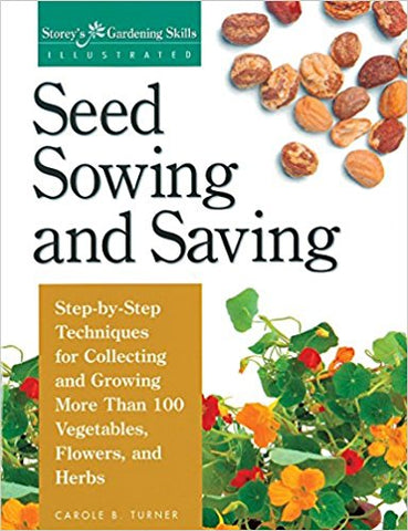 Seed Sowing and Saving: Step-by-Step Techniques for Collecting and Growing More Than 100 Vegetables, Flowers, and Herbs (Used)