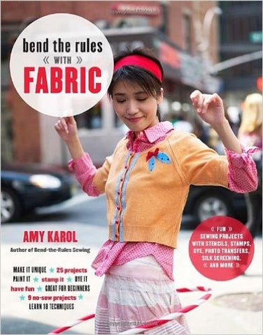 Bend the Rules with Fabric: Fun Sewing Projects with Stencils, Stamps, Dye, Photo Transfers, Silk Screening, and More - Pioneers Press