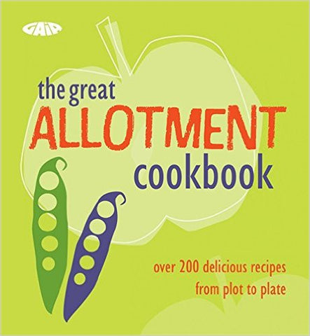The Complete Allotment Cookbook: Over 200 Great Recipes from Plot to Plate