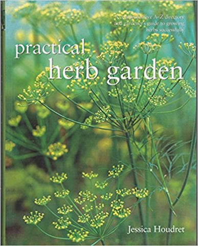 Practical Herb Garden: A Comprehensive A-Z Directory and Gardener's Guide to Growing Herbs Successfully (Used)