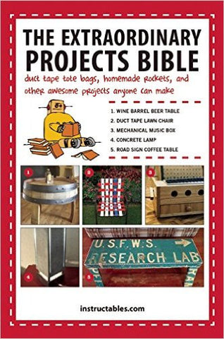 The Extraordinary Projects Bible: Duct Tape Tote Bags, Homemade Rockets, and Other Awesome Projects Anyone Can Make