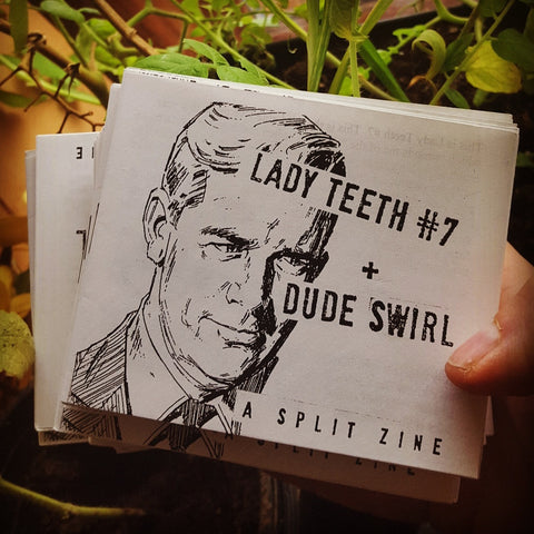Lady Teeth #7 + Dude Swirl--A Split Zine