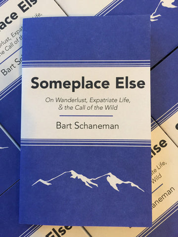 Someplace Else: On Wanderlust, Expatriate Life, & the Call of the Wild - Pioneers Press