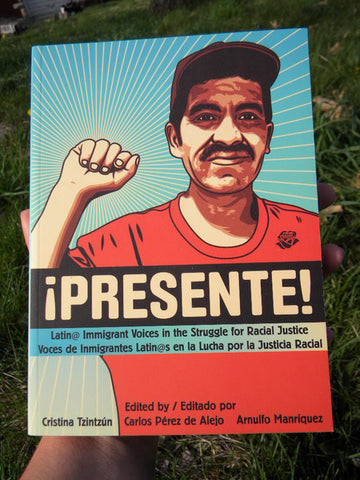 Presente! Latin@ Immigrant Voices in the Struggle for Racial Justice / Voces de Inmigrantes Latin@s en la Lucha por la Justicia Racial - Pioneers Press