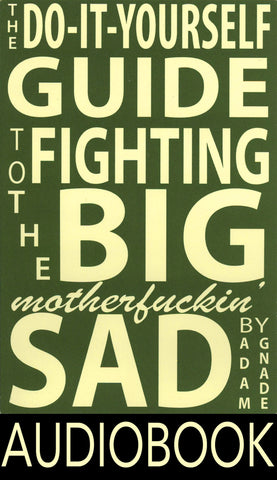 The Do-It-Yourself Guide to Fighting the Big Motherfuckin' Sad (Audiobook)