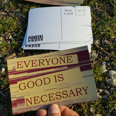 Everyone Good is Necessary Postcard - Pioneers Press