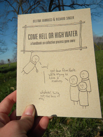 Come Hell or High Water A Handbook on Collective Process Gone Awry - Pioneers Press