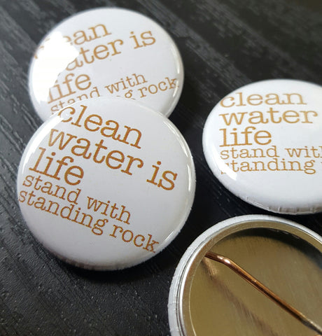 Clean Water Is Life, Stand with Standing Rock benefit pin