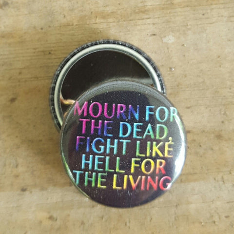 """Mourn for the Dead, Fight Like Hell for the Living"" Button - Pioneers Press"