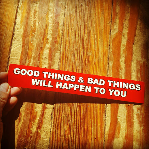 Good Things & Bad Things Will Happen To You Sticker