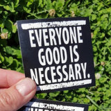 Everyone Good Is Necessary sticker - Pioneers Press