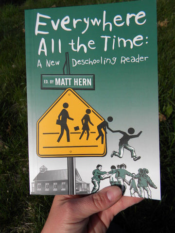 Everywhere All the Time: A New Deschooling Reader - Pioneers Press