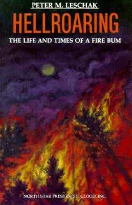 Hellroaring: The Life and Times of a Fire Bum