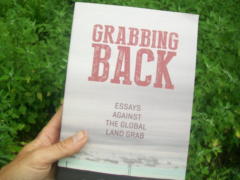 Grabbing Back: Essays Against the Global Land Grab - Pioneers Press