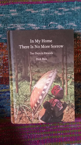 My Home There Is No More Sorrow: Ten Days in Rwanda