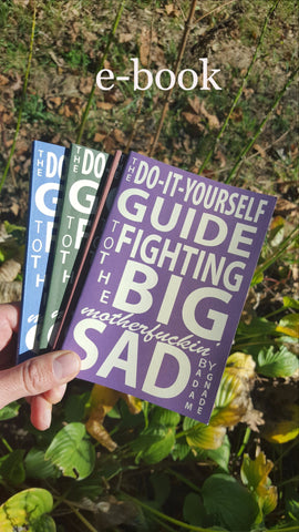 THE DO-IT-YOURSELF GUIDE TO FIGHTING THE BIG MOTHERFUCKIN' SAD (E-BOOK VERSION!) - Pioneers Press