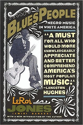 Blues People: The Negro Music in White America and the Music that Developed From It
