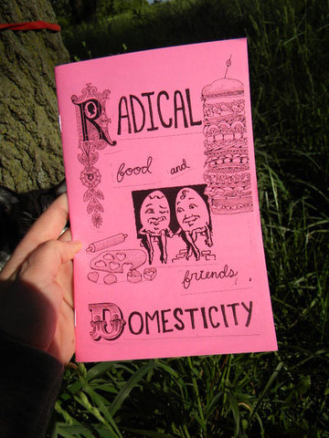 Radical Domesticity Issue Five: Food and Friends - Pioneers Press
