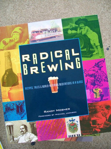 Radical Brewing: Recipes, Tales & World-Altering Meditations In A Glass - Pioneers Press