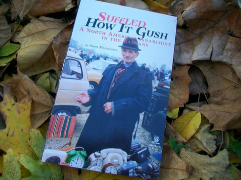 Suffled How it Gush: A North American Anarchist in the Balkans - Pioneers Press