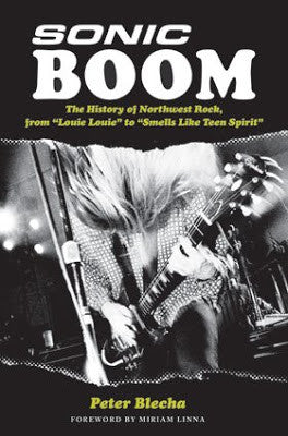 Sonic Boom! The History of Northwest Rock: From Louie Louie to Smells Like Teen Spirit
