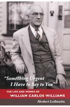 Something Urgent I Have to Say to You: The Life and Works of William Carlos Williams - Pioneers Press