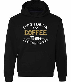 First I Drink The Coffee Then I Do The Things Graphic Hoodie in black, white and gold