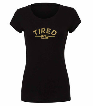 Tired AF ladies tshirt in black and gold