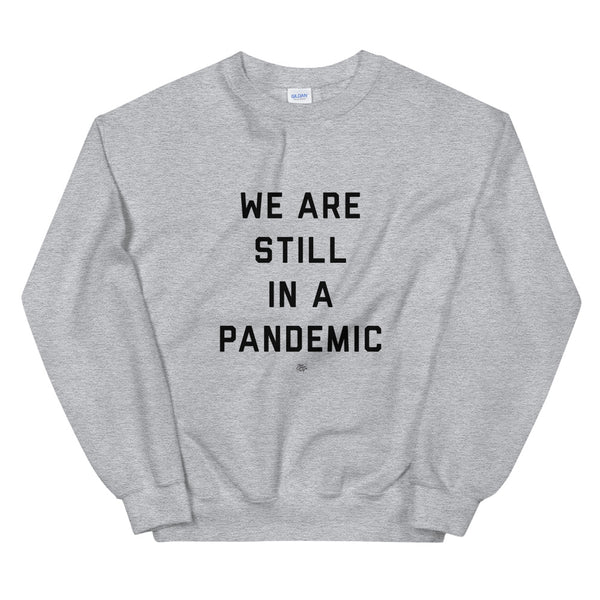 We are Still in a Pandemic Sweatshirt