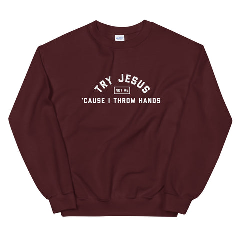 Try Jesus, Not Me Sweatshirt