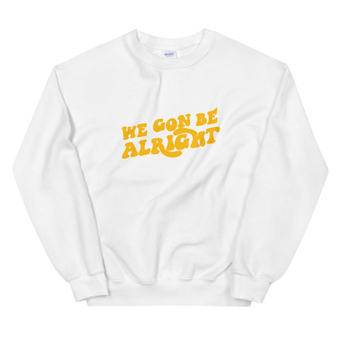 We Gon Be Alright Sweatshirt